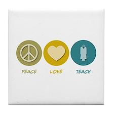 Peace Love Teach Tile Coaster