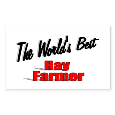 """The World's Best Hay Farmer"" Rectangle Sticker"