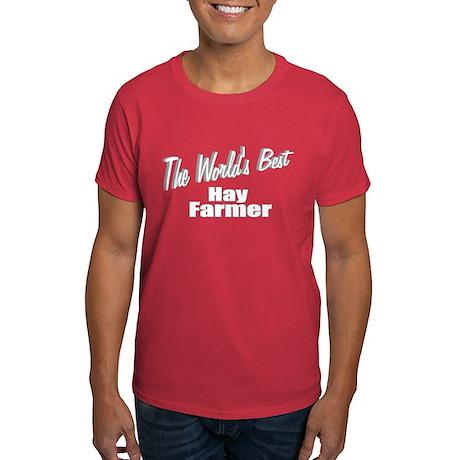 """The World's Best Hay Farmer"" Dark T-Shirt"