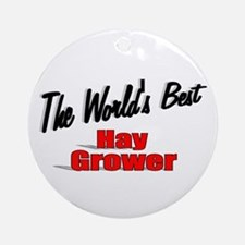 """""""The World's Best Hay Grower"""" Ornament (Round)"""