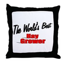 """""""The World's Best Hay Grower"""" Throw Pillow"""