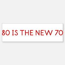 """80 is the New 70"" Bumper Bumper Bumper Sticker"