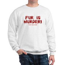 Fur Is Warm, Toasty Murder Sweatshirt