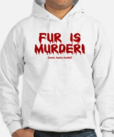 Fur Is Warm, Toasty Murder Hoodie