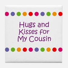 Hugs and Kisses for My Cousin Tile Coaster