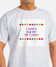 I have a hug for My Cousin T-Shirt