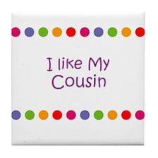 I like My Cousin Tile Coaster