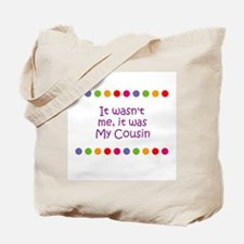 It wasn't me, it was My Cousi Tote Bag