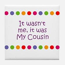 It wasn't me, it was My Cousi Tile Coaster