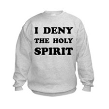 I DENY THE HOLY SPIRIT Sweatshirt