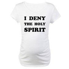 I DENY THE HOLY SPIRIT Shirt
