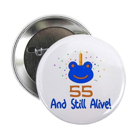 """55 And Still Alive 2.25"""" Button (10 pack)"""