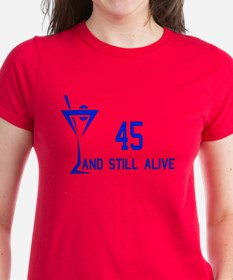 45 And Still Alive Tee