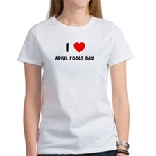 I LOVE APRIL FOOLS DAY Tee