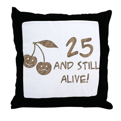 25 And Still Alive Throw Pillow