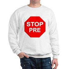 STOP PRE Sweatshirt