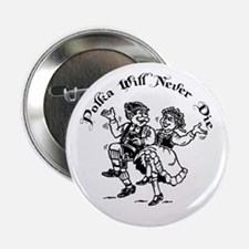 "Polka Will Never Die 2.25"" Button"