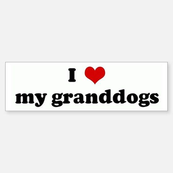 I Love my granddogs Bumper Bumper Bumper Sticker