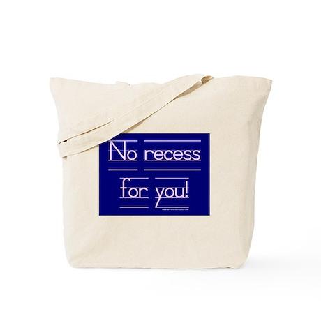 No recess for you Tote Bag