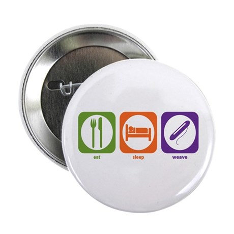 """Eat Sleep Weave 2.25"""" Button (100 pack)"""