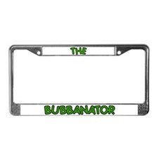 Bubba THE BUBBANATOR License Plate Frame