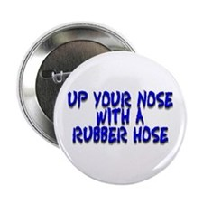 """Up Your Nose With a Rubber... 2.25"""" Button"""