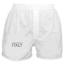 I'd rather be in Italy Boxer Shorts