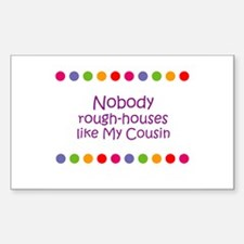 Nobody rough-houses like My C Rectangle Decal