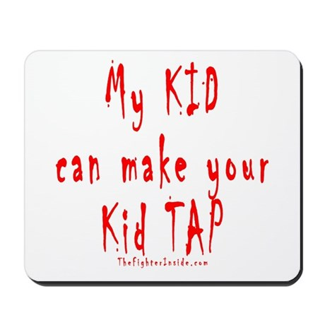 My KID can make your Kid TAP Mousepad
