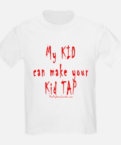 My KID can make your Kid TAP T-Shirt