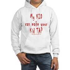 My KID can make your Kid TAP Hoodie
