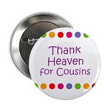 "Thank Heaven for Cousins 2.25"" Button"