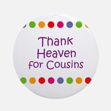 Thank Heaven for Cousins Ornament (Round)
