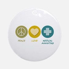 Peace Love Medical Assisting Ornament (Round)