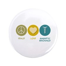 "Peace Love Magnetic Resonance 3.5"" Button"
