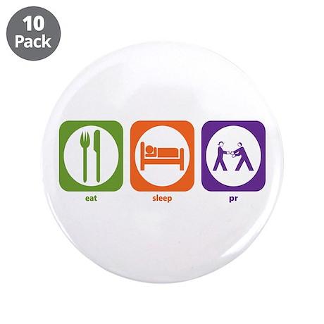 """Eat Sleep PR 3.5"""" Button (10 pack)"""