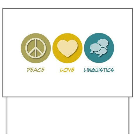 Peace Love Linguistics Yard Sign