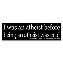 I was an atheist... bumper sticker