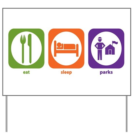 Eat Sleep Parks Yard Sign