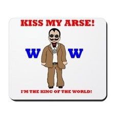 Kiss My Arse! I'm The King Of The World! Mousepad