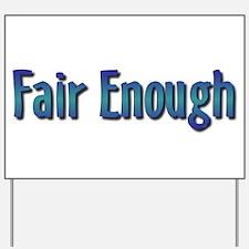 Fair Enough Yard Sign
