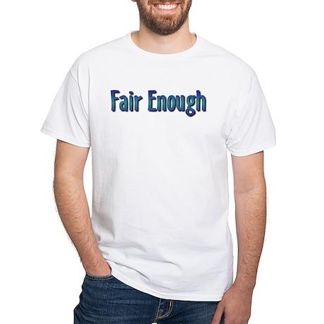Fair Enough White T-Shirt