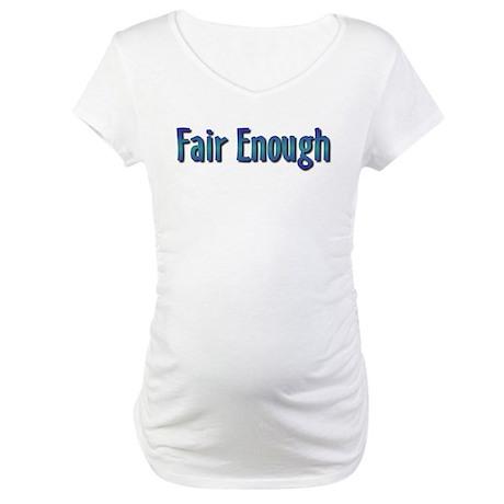 Fair Enough Maternity T-Shirt