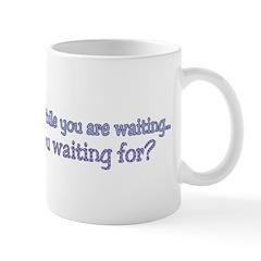Life is what happens while yo Mug