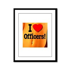 I Love Officers! Framed Panel Print