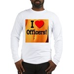 I Love Officers! Long Sleeve T-Shirt