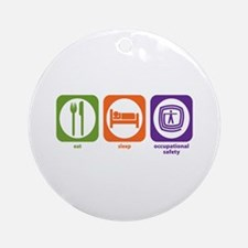 Eat Sleep Occupational Safety Ornament (Round)