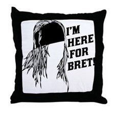 I'm here for Bret- Throw Pillow