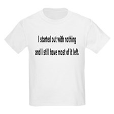 I started out with nothing... T-Shirt