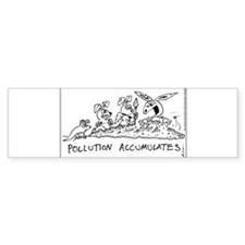 Pollution Accumulates Bumper Bumper Sticker